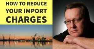 HOW TO REDUCE YOUR IMPORT CHARGES
