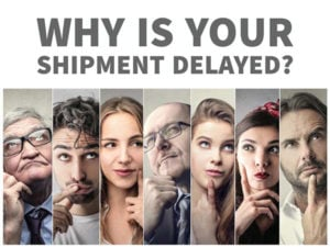 WHY IS YOUR SHIPMENT DELAYED